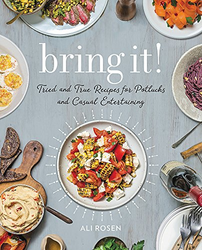 Bring It!: Tried and True Recipes for Potlucks and Casual Entertaining by Ali Rosen