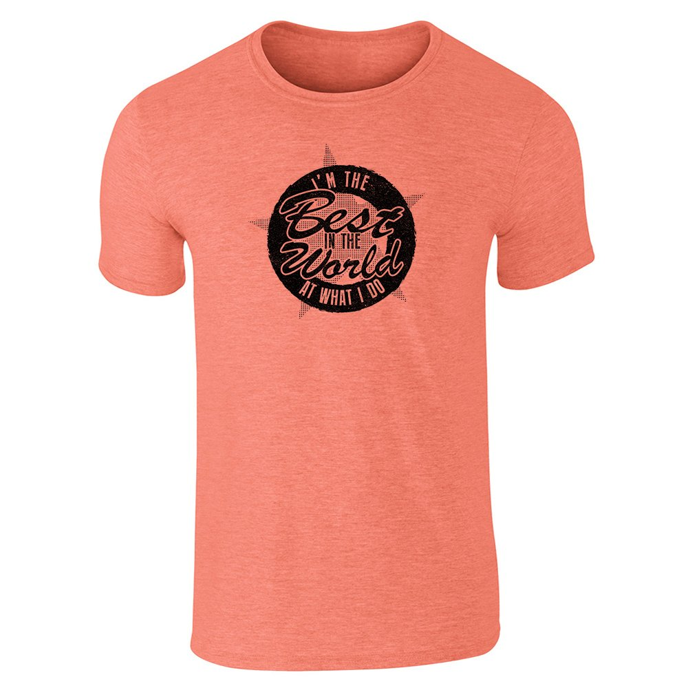 Pop Threads I'm The Best in The World at What I Do Heather Orange 3XL Short Sleeve T-Shirt