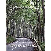 cycling to Bohemia: a cycling adventure across Europe (Eurovelo Series Book 4)