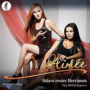 Sklave zweier Herrinnen: Eine BDSM Hypnose Hörbuch