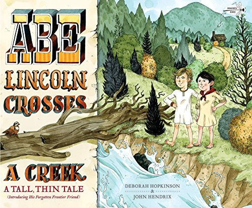 Abe Lincoln Crosses a Creek: A Tall, Thin Tale (Introducing His Forgotten Frontier