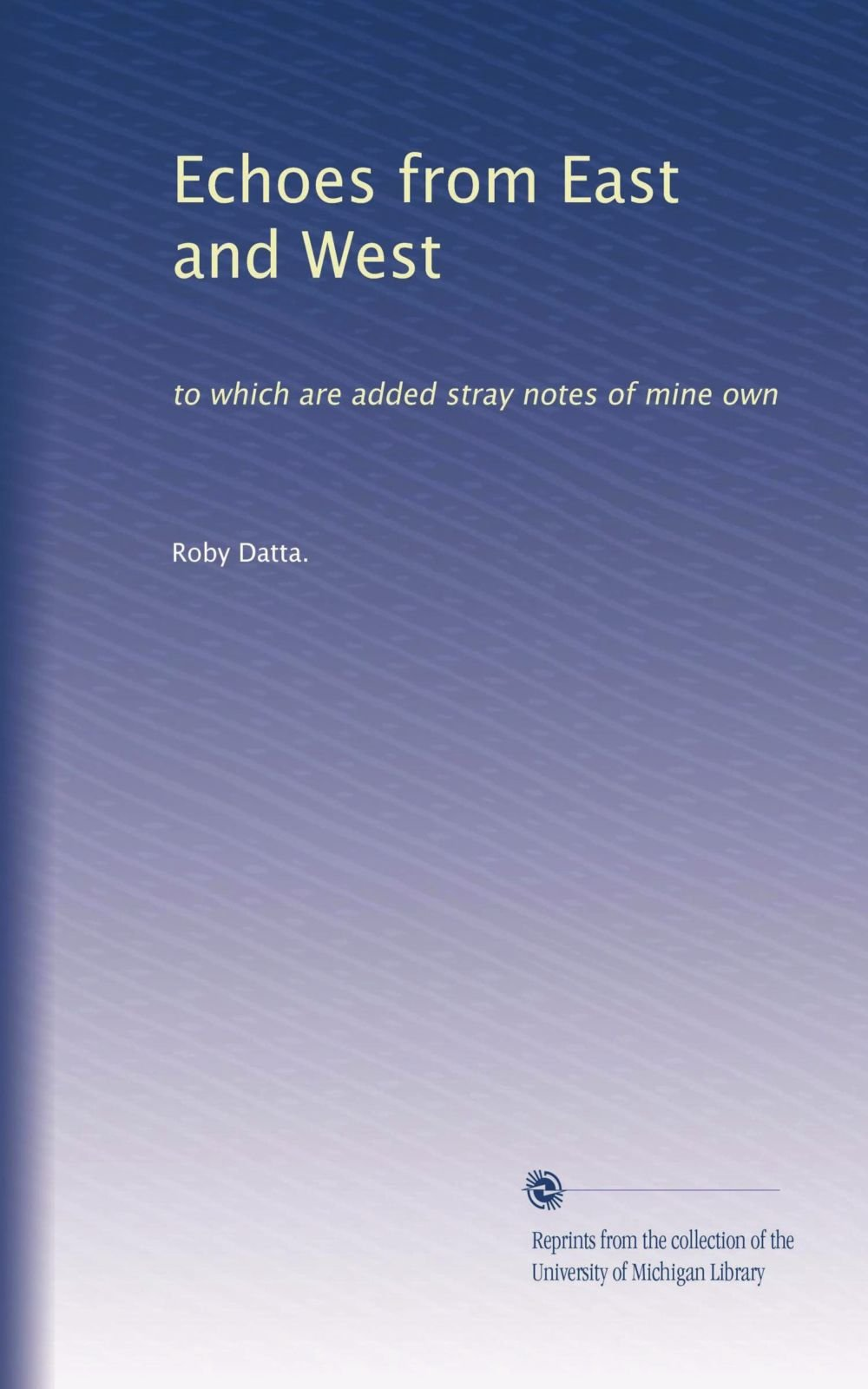 Download Echoes from East and West: to which are added stray notes of mine own ebook