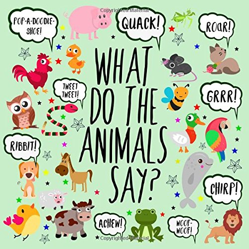 What Do The Animals Say?: A Fun Guessing Game for 2-4 Year Olds