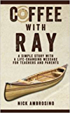 Coffee With Ray: A Simple Story With a Life Changing Message for Teachers and Parents