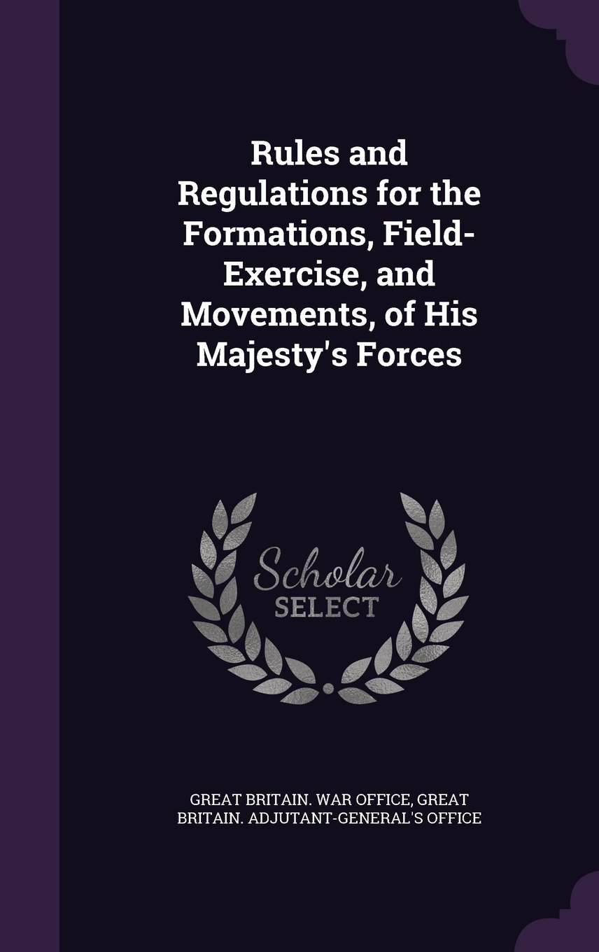 Download Rules and Regulations for the Formations, Field-Exercise, and Movements, of His Majesty's Forces ebook