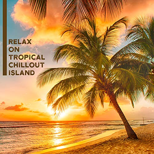 (Relax on Tropical Chillout Island - Rest & Calm Music, Easy Listening, Electronic Soft Vibes)