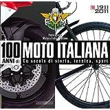 100 anni di moto italiana. 1911-2011. Un secolo di storia, tecnica, sport. Ediz. illustrata
