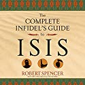 The Complete Infidel's Guide to ISIS Audiobook by Robert Spencer Narrated by David M. Jackson