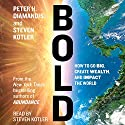 Bold: How to Go Big, Make Bank, and Better the World Hörbuch von Peter H. Diamandis, Steven Kotler Gesprochen von: Steven Kotler