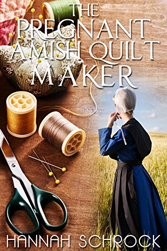 The Pregnant Amish Quilt Maker (Amish Romance) by [Schrock, Hannah]