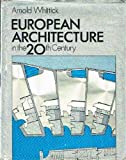 European Architecture in the Twentieth Century, Arnold Whittick, 0200040170