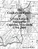 The Czajkowski Family of Green Lake and Marquette Counties, Wisconsin 1794-2009, Roger F. Krentz, 0557274567