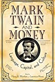 Mark Twain and Money: Language, Capital, and Culture (Amer Lit Realism & Naturalism)