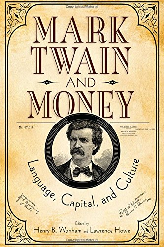 Mark Twain and Money: Language, Capital, and Culture (Amer Lit Realism & Naturalism) by University Alabama Press