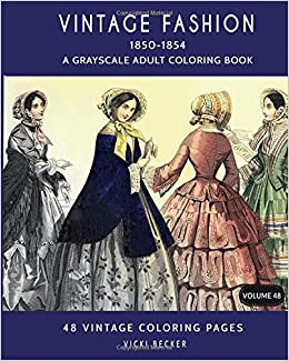 vintage fashion 1850 1854 a grayscale adult coloring book grayscale coloring books volume 48