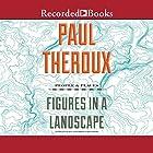 Figures in a Landscape: People and Places; Essays: 2001-2016 Hörbuch von Paul Theroux Gesprochen von: Edoardo Ballerini