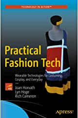 Practical Fashion Tech: Wearable Technologies for Costuming, Cosplay, and Everyday Kindle Edition