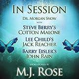 In Session: Dr. Morgan Snow with Steve Berry's Cotton Malone, Lee Child's Jack Reacher & Barry Eisler's John Rain (Unabridged)