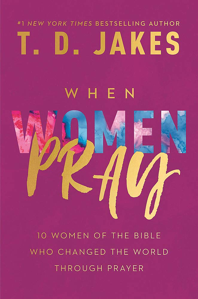 When Women Pray: 10 Women of the Bible Who Changed the World thru Prayer