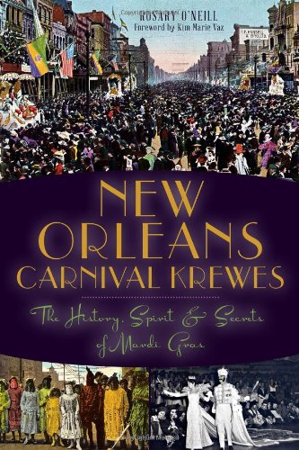 New Orleans Carnival Krewes: The History, Spirit & Secrets of Mardi -