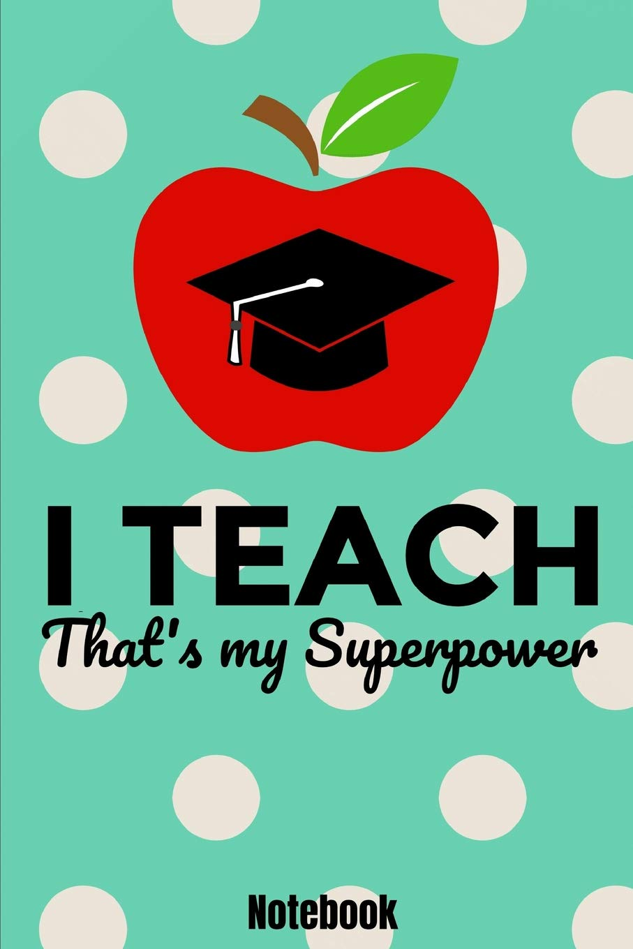 I Teach That's My Superpower Notebook: 6'x9' 110 blank lined
