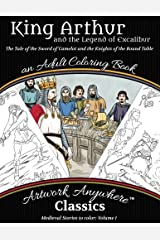 King Arthur and the Legend of Excalibur Adult Coloring Book: The Tale of the Sword of Camelot and the Knights of the Round Table (Medieval Stories to Color) (Volume 1) Paperback