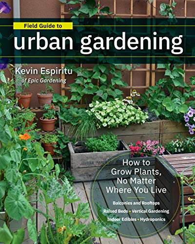 Field Guide to Urban Gardening:How to Grow Plants, No Matter Where You Live: Raised Beds • Vertical Gardening • Indoor Edibles • Balconies and Rooftops • Hydroponics by [Espiritu, Kevin]