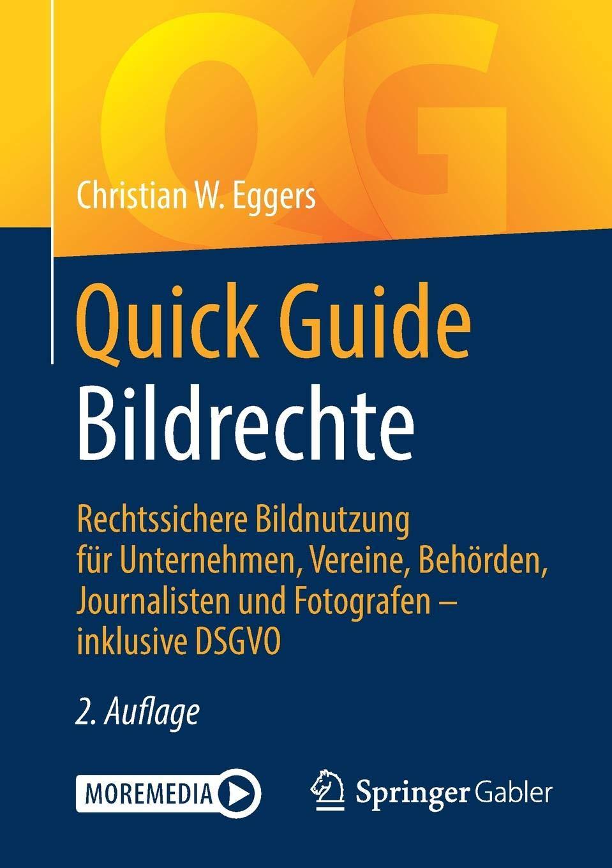 Quick Guide Bildrechte: Rechtssichere Bildnutzung für Unternehmen Vereine Behörden Journalisten und Fotografen – inklusive DSGVO
