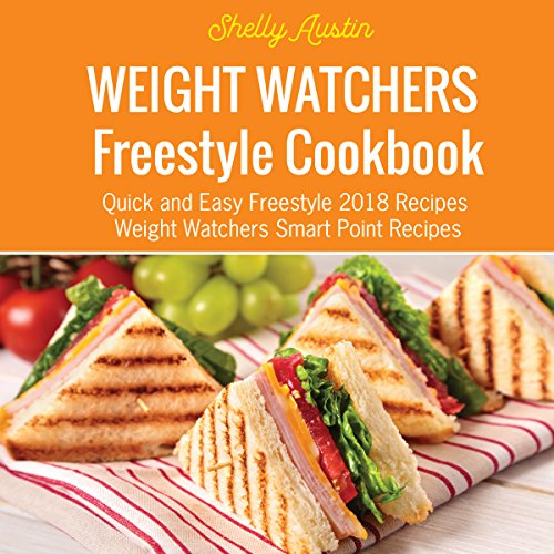 Weight Watchers Freestyle Cookbook: Quick and Easy Freestyle 2018 Recipes: Weight Watchers Smart Point Recipes, Book 1 by Shelly Austin