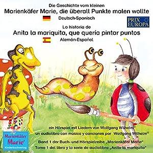 Die Geschichte vom kleinen Marienkäfer Marie, die überall Punkte malen wollte. Deutsch-Spanisch Hörspiel