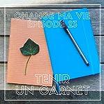 Tenir un carnet (Change ma vie 23) | Clotilde Dusoulier