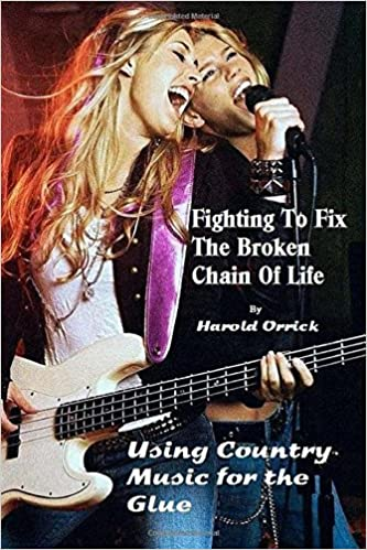 Fighting to Fix the Broken Chain of Life: Using Country Music for the Glue: Volume 2 (Fixing the Broken Chain of Life)