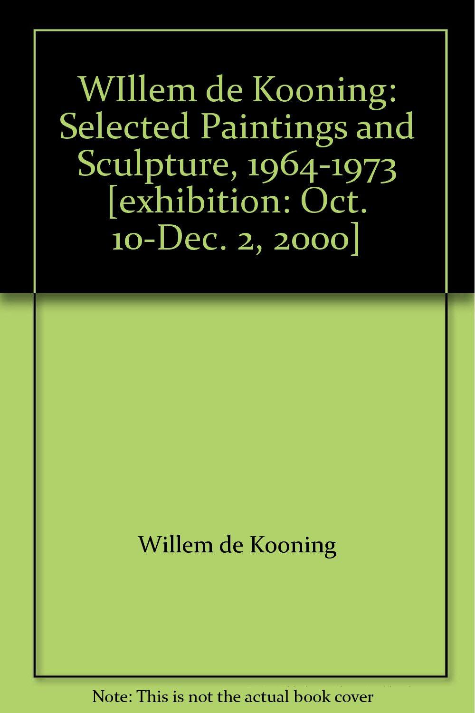 WIllem de Kooning: Selected Paintings and Sculpture, 1964-1973 [exhibition: Oct. 10-Dec. 2, 2000] PDF ePub fb2 ebook