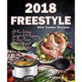 Freestyle Slow Cooker Recipes: All New Delicious Freestyle 2018 Recipes For Busy Person Weight Loss goals with minimal effort (Freestyle Cookbook)