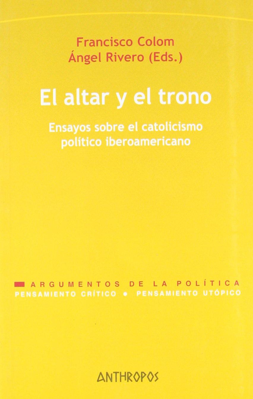 Download ALTAR Y EL TRONO, EL (Pensamiento Critico, Pensamiento Utopico/ Critical Thinking, Utopical Thinking) (Spanish Edition) pdf epub