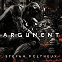 The Art of the Argument: Western Civilization's Last Stand Hörbuch von Stefan Molyneux Gesprochen von: Stefan Molyneux