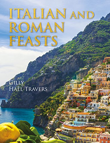 Italian And Roman Feasts by Gilly Hall Travers