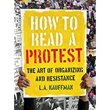 How to Read a Protest: The Art of Organizing and Resistance