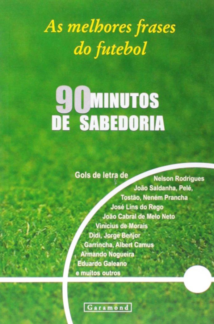 90 Minutos De Sabedoria A Filosofia Do Futebol Em Frases