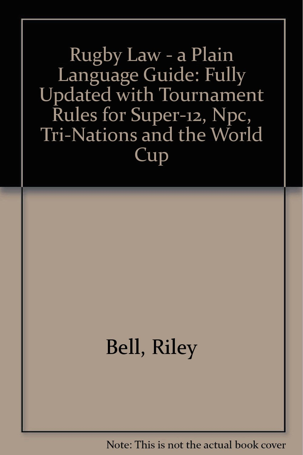 Rugby Law - a Plain Language Guide: Fully Updated with Tournament Rules for Super-12, Npc, Tri-Nations and the World Cup by Brand: Raupo Publishing (NZ) Ltd