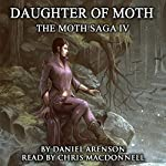 Daughter of Moth: The Moth Saga, Book 4 | Daniel Arenson