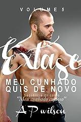 """Meu Cunhado Quis de Novo (Contos Eróticos Vol.5): Sequência especial de """"Meu cunhado curioso"""" (Êxtase) eBook Kindle"""