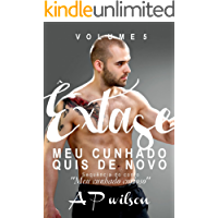 """Meu Cunhado Quis de Novo (Contos Eróticos Vol.5): Sequência especial de """"Meu cunhado curioso"""" (Êxtase)"""