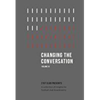 Changing The Conversation: Volume III: 21st Club presents a collection of insights for football club boardrooms (English Edition)