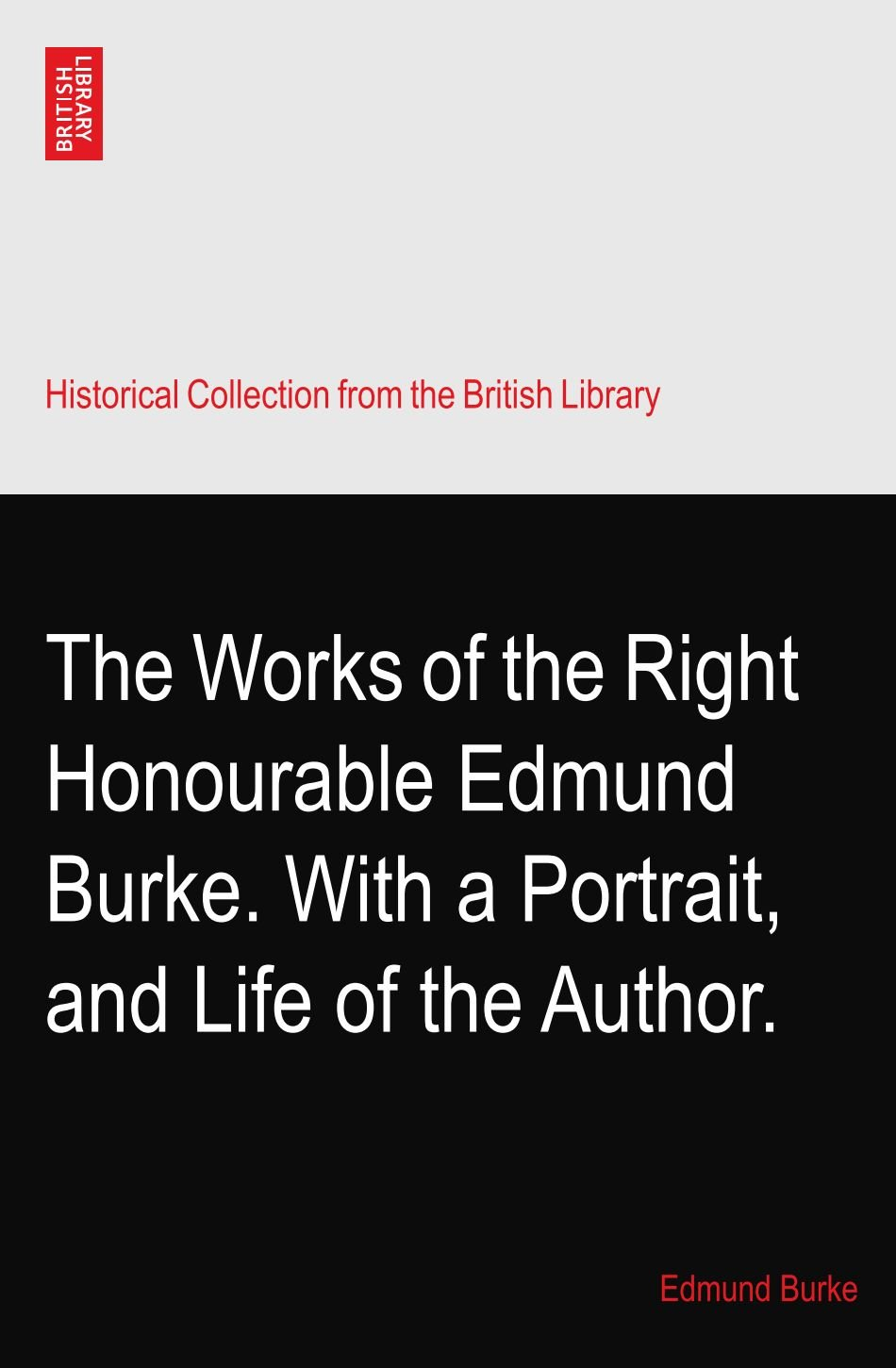 Download The Works of the Right Honourable Edmund Burke. With a Portrait, and Life of the Author. ebook