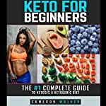 Keto for Beginners: The #1 Complete Guide to Ketosis and Ketogenic Diet | Cameron Walker