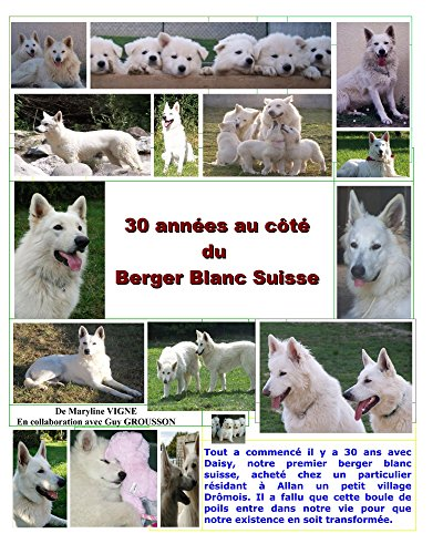 30 annees au coté du berger blanc suisse (French (Vignes Cote)