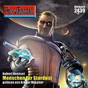 Menschen für Stardust (Perry Rhodan 2439) Hörbuch