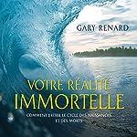 Votre réalité immortelle : Comment briser le cycle des naissances et des morts | Gary Renard