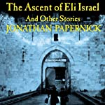The Ascent of Eli Israel: And Other Stories | Jonathan Papernick